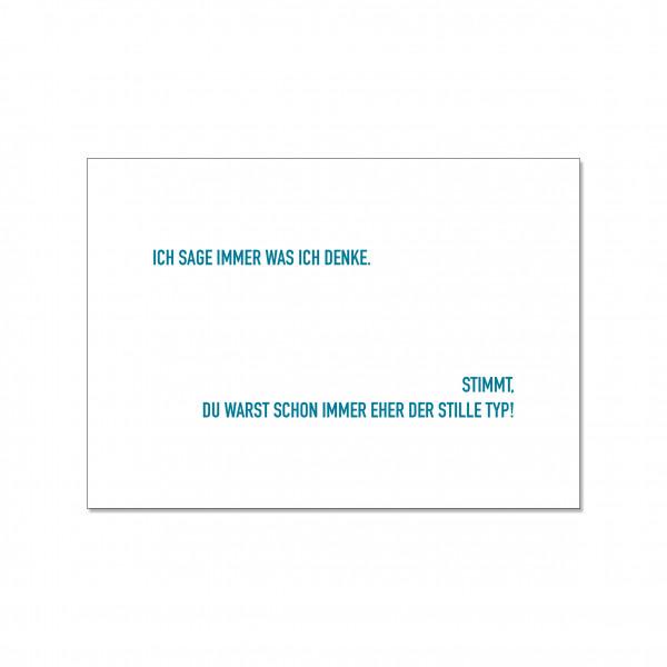 Postkarte quer, ICH SAGE IMMER WAS ICH DENKE.STIMMT, DU WARST SCHON IMMER EHER DER STILLE TYP!