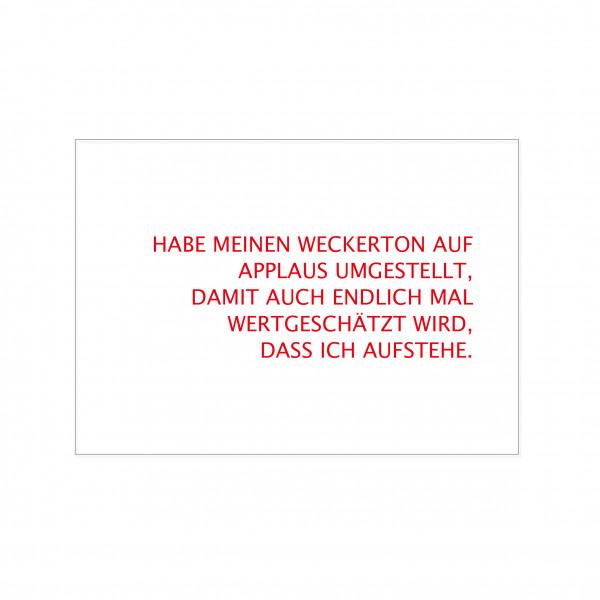 Postkarte quer, HABE MEINEN WECKERTON AUF APPLAUS UMGESTELLT, DAMIT AUCH ENDLICH MAL WERTGESCHÄTZT W