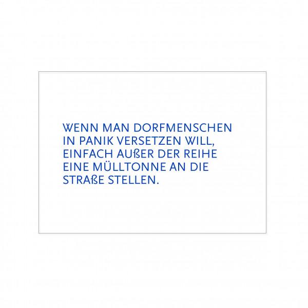 Postkarte quer, WENN MAN DORFMENSCHEN IN PANIK VERSETZEN WILL, EINFACH AUßER DER REIHE EINE MÜLLTONN
