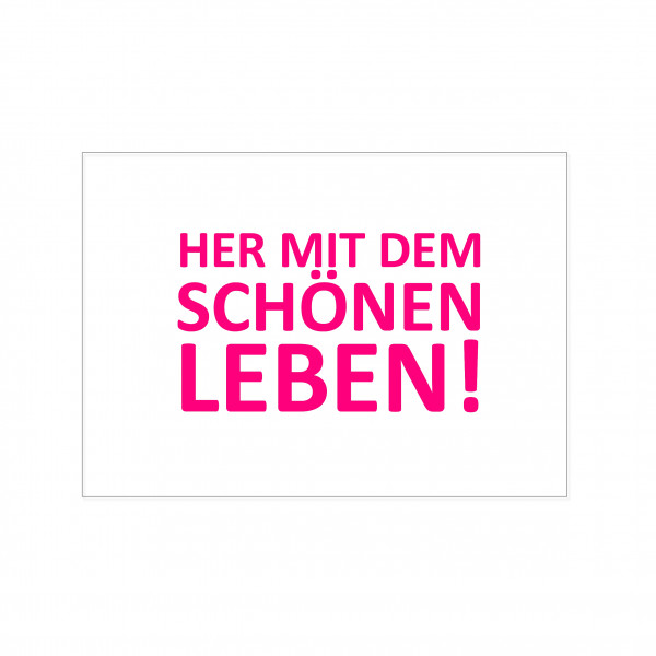 Postkarte quer, HER MIT DEM SCHÖNEM LEBEN, neon pink