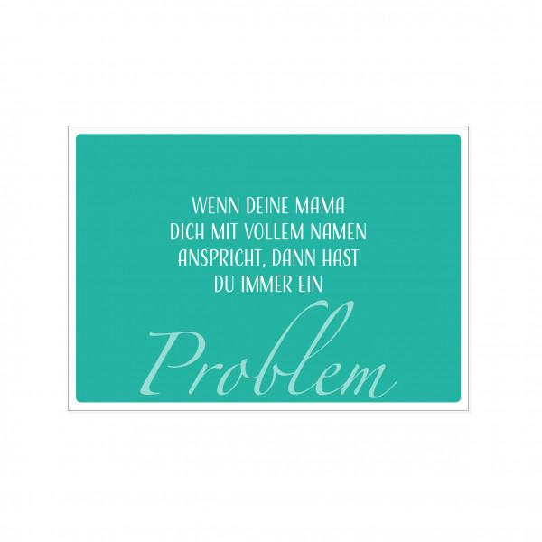 Postkarte quer, WENN DEINE MAMA DICH MIT VOLLEM NAMEN ANSPRICHT, DANN HAST DU IMMER EIN PROBLEM