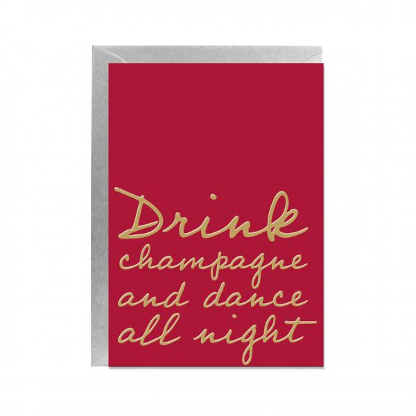 Faltkarte hoch, DRINK CHAMPAGNE AND DANCE ALL NIGHT