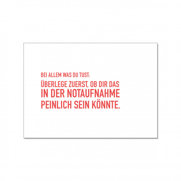 Postkarte quer, BEI ALLEM WAS DU TUST: ÜBERLEGE ZUERST, OB DIR DAS IN DER NOTAUFNAHME PEINLICH SEIN