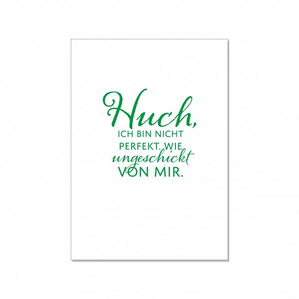 Postkarte hoch, HUCH, ICH BIN NICHT PERFEKT. WIE UNGESCHICKT VON MIR, grün