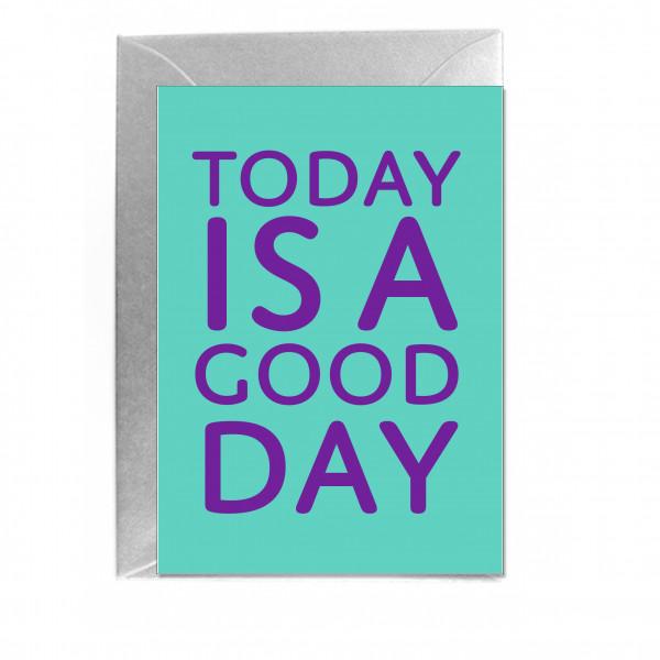 Faltkarte hoch, TODAY IS A GOOD DAY