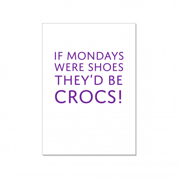 Postkarte hoch, IF MONDAY WERE SHOES THEY´D BE CROCS!