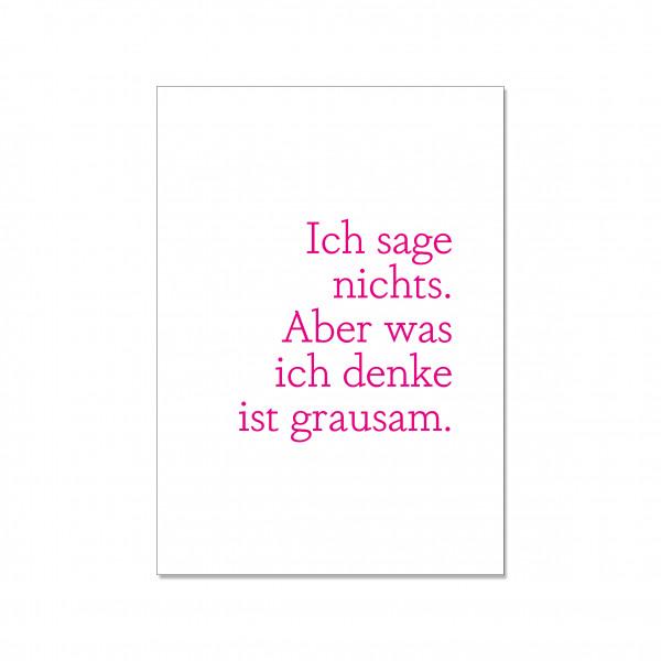 Postkarte hoch, ICH SAGE NICHTS. ABER WAS ICH DENKE IST GRAUSAM, neon pink