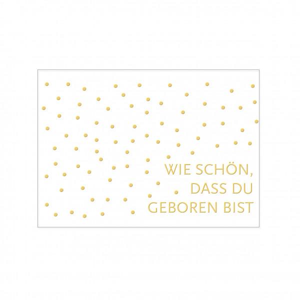 Postkarte quer, WIE SCHÖN, DASS DU GEBOREN BIST mit Heißfolienprägung in gold