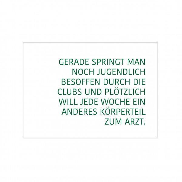 Postkarte quer, GERADE SPRINGT MAN NOCH JUGENDLICH BESOFFEN DURCH DIE CLUBS UND PLÖTZLICH WILL JEDE