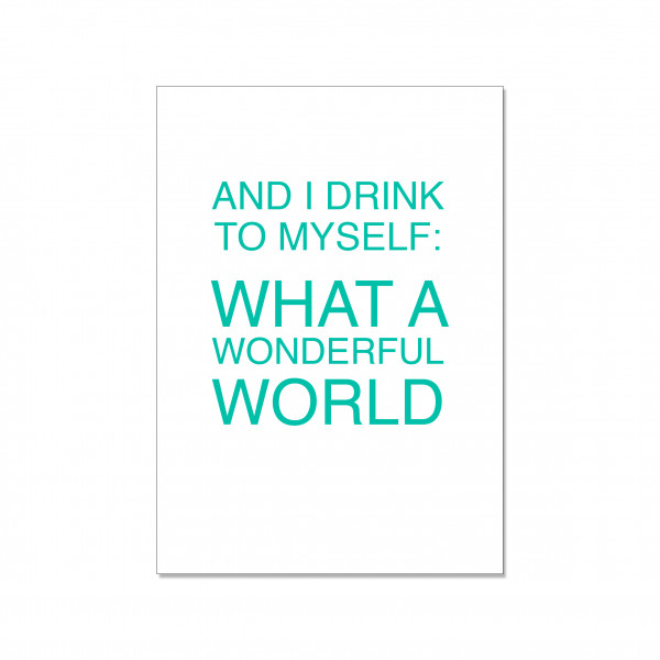 Postkarte hoch, AND I DRINK TO MYSELF: WHAT A WONDERFUL WOLRD, mint