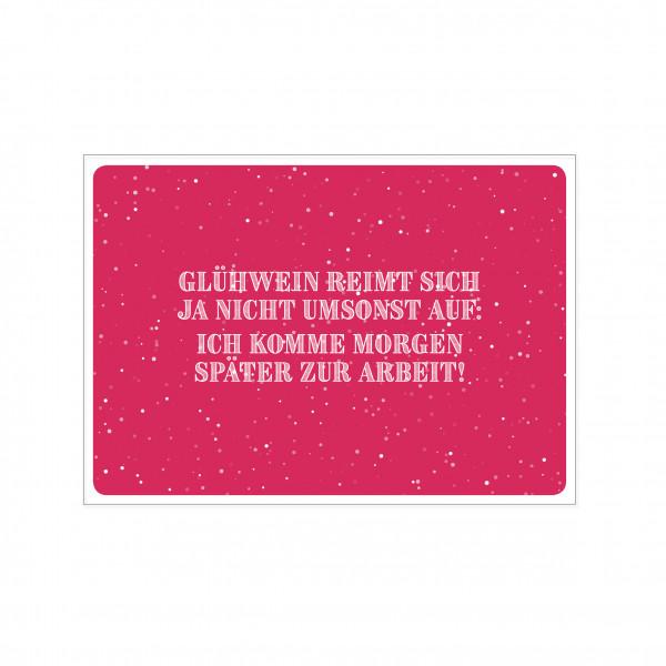 Postkarte quer, GLÜHWEIN REIMT SICH JA NICHT UMSONST AUF: ICH KOMME MORGEN SPÄTER ZUR ARBEIT!