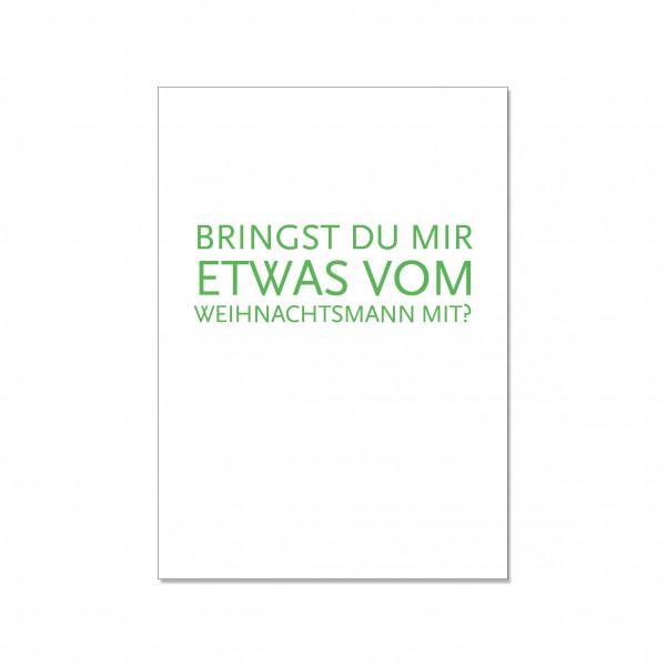 Postkarte hoch, BRINGST DU MIR ETWAS VOM WEIHNACHTSMANN MIT?, grün