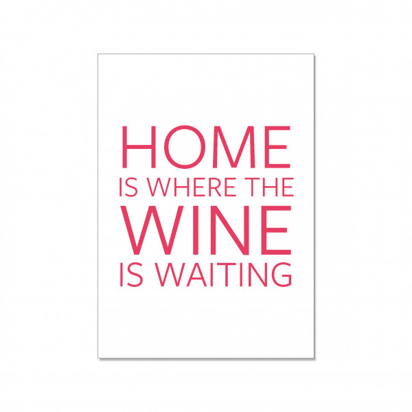 Postkarte hoch, HOME IS WHERE THE WINE IS WAITING