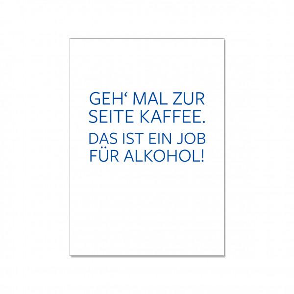 Postkarte hoch, GEH MAL ZUR SEITE KAFFEE: DAS IST EIN JOB FÜR ALKOHOL!
