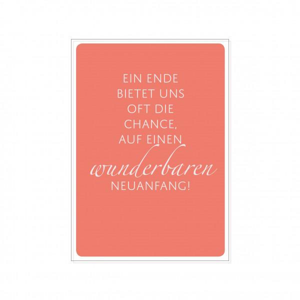Postkarte hoch, EIN ENDE BIETET UNS OFT DIE CHANCE, AUF EINEN WUNDERBAREN NEUANFANG!