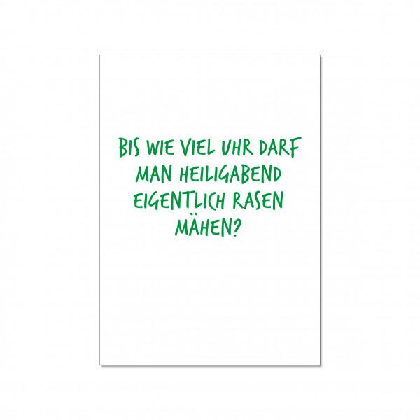 Postkarte hoch, BIS WIE VIEL UHR DARF MAN HEILIGABEND EIGENTLICH RASEN MÄHEN, grün