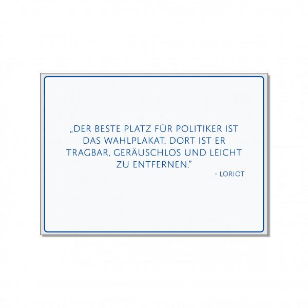 Postkarte quer, DER BESTE PLATZ FÜR POLITIKER IST DAS WAHLPLAKET. DORT IST ER TRAGBAR, GERÄUSCHLOS U