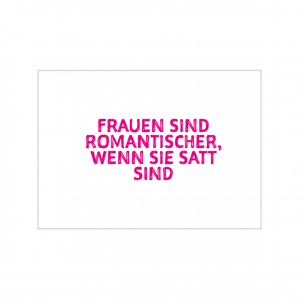 Postkarte quer, FRAUEN SIND ROMANTISCHER, WENN SIE SATT SIND, neon pink