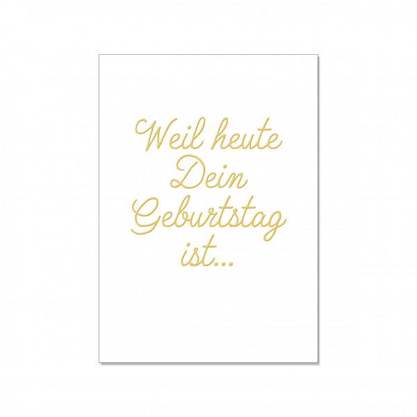 Postkarte hoch, WEIL HEUTE DEIN GEBURTSTAG IST...mit Heißfolie veredelt