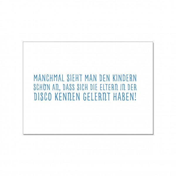 Postkarte quer, MANCHMAL SIEHT MAN DEN KINDERN SCHON AN, DASS SICH DIE ELTERN IN DER DISCO KENNEN GE