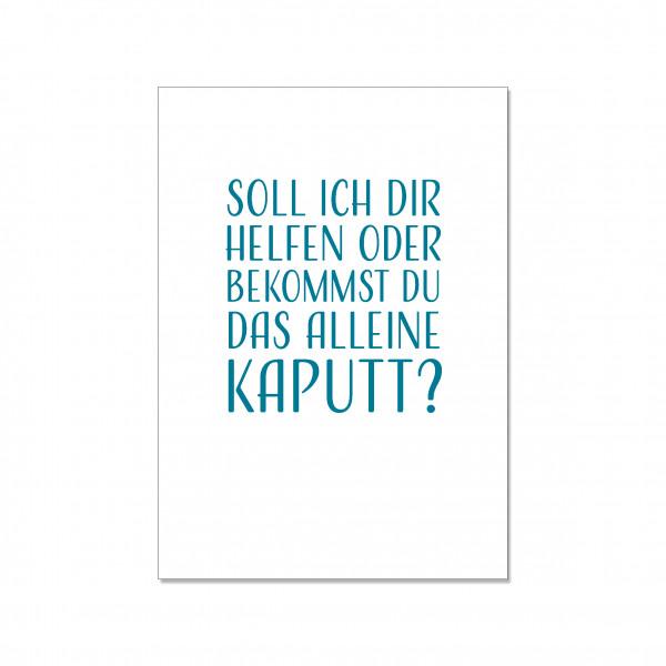 Postkarte hoch, SOLL ICH DIR HELFEN ODER BEKOMMST DU DAS ALLEINE KAPUTT?, türkis