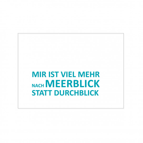 Postkarte quer, MIR IST VIEL MEHR NACH MEERBLICK STATT DURCHBLICK