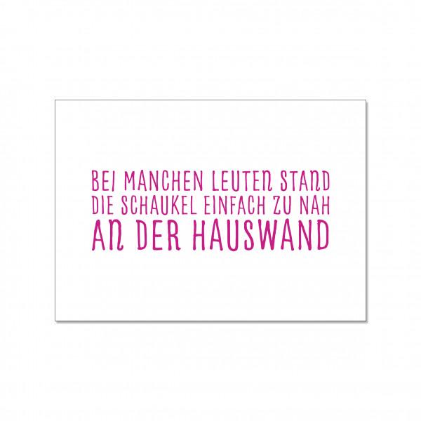 Postkarte quer, BEI MANCHEN LEUTEN STAND DIE SCHAUKEL EINFACH ZU NAH AN DER HAUSWAND!