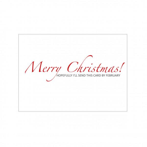 Postkarte quer, MERRY CHRISTMAS! HOPEFULLY I'LL SEND THIS CARD BY FEBRUARY