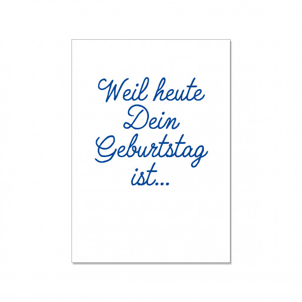 Postkarte hoch, WEIL HEUTE DEIN GEBURTSTAG IST, blau