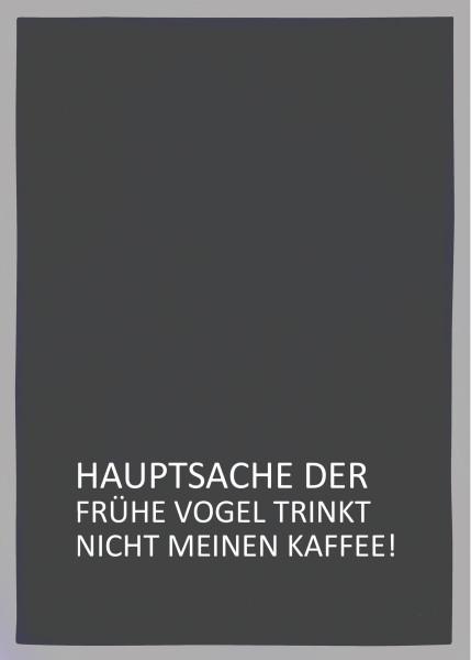 Geschirrtuch grau, HAUPTSACHE DER FRÜHE VOGEL TRINKT NICHT MEINEN KAFFEE!, weiß