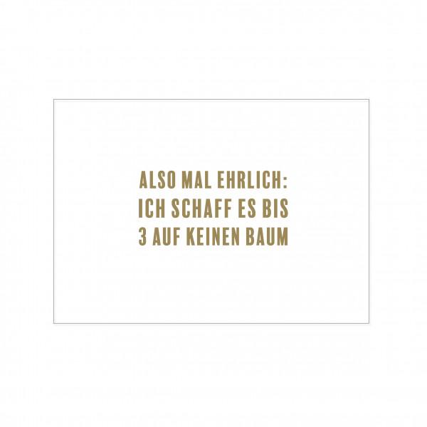 Postkarte quer, ALSO MAL EHRLICH: ICH SCHAFF ES BIS 3 AUF KEINEN BAUM