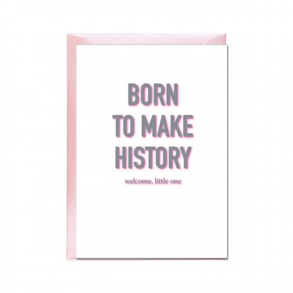 Faltkarte hoch, BORN TO MAKE HISTORY, rosa