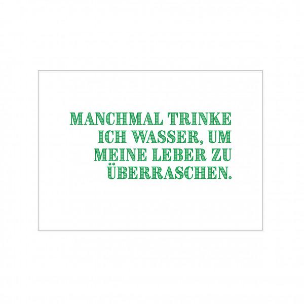 Postkarte quer, MANCHMAL TRINKE ICH WASSER, UM MEINE LEBER ZU ÜBERRASCHEN, grün