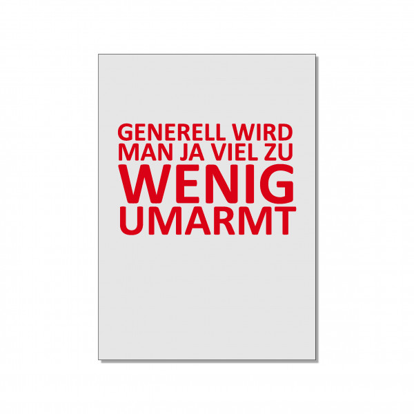 Postkarte hoch, GENERELL WIRD MAN JA VIEL ZU WENIG UMARMT