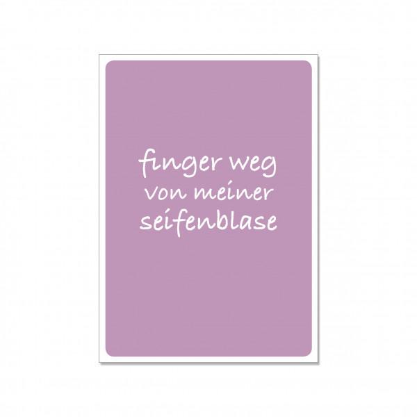 Postkarte hoch, FINGER WEG VON MEINER SEIFENBLASE