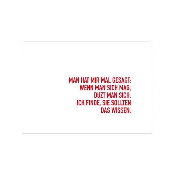 Postkarte quer, MAN HAT MIR MAL GESAGT: WENN MAN SICH MAG, DUZT MAN SICH. ICH FINDE, SIE SOLLTEN DAS