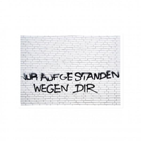 Postkarte quer, Streetart, NUR AUFGESTANDEN WEGEN DIR