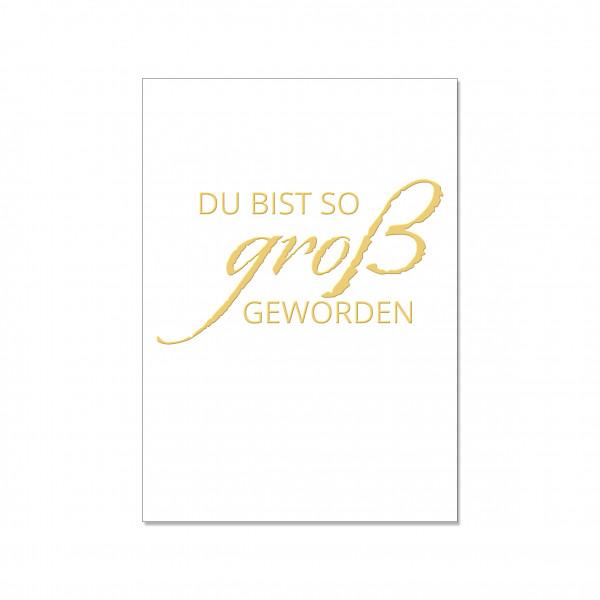 Postkarte hoch, DU BIST SO GROß GEWORDEN mit Heißfolienprägung in gold