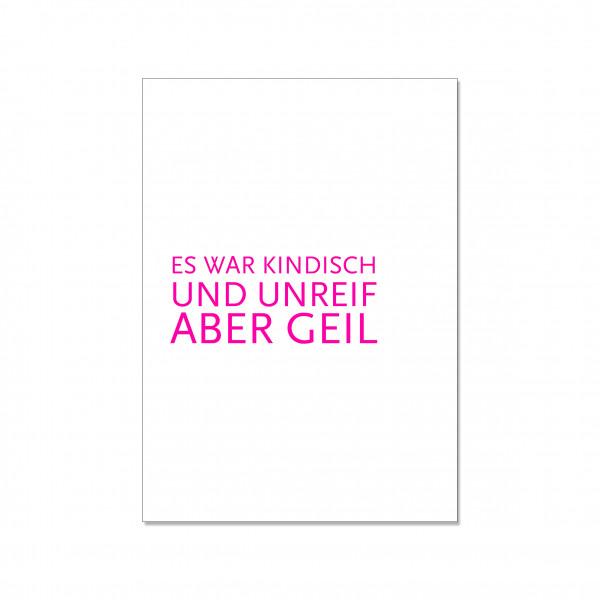 Postkarte hoch, ES WAR KINDISCH UND UNREIF ABER GEIL, neon pink