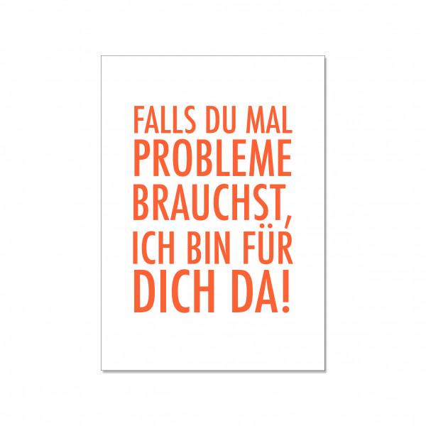 Postkarte hoch, FALLS DU MAL PROBLEME BRAUCHST, ICH BIN FÜR DICH DA. , orange