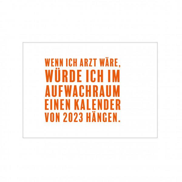 Postkarte quer, WENN ICH ARZT WÄRE, WÜRDE ICH IM AUFWACHRAUM EINEN KALENDER VON 2023 HÄNGEN, orange