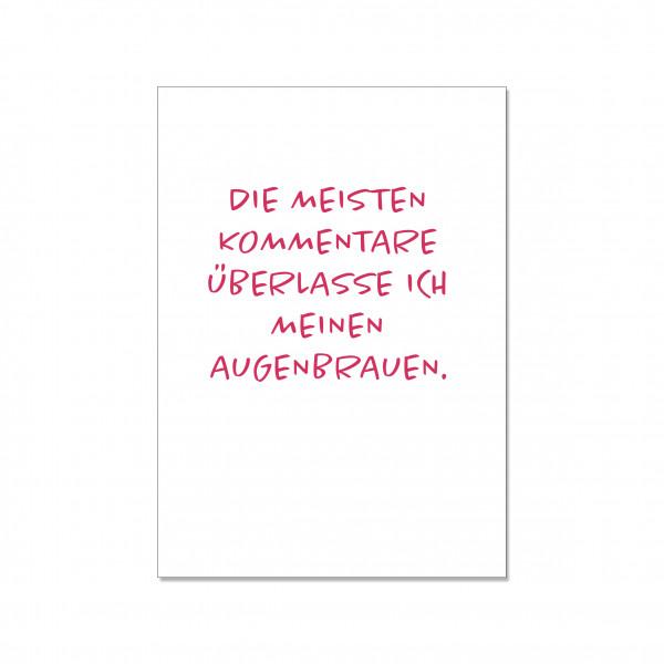 Postkarte hoch, DIE MEISTEN KOMMENTARE ÜBERLASSE ICH MEINEN AUGENBRAUEN