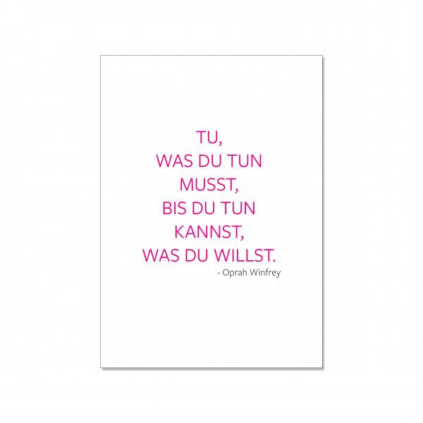 Postkarte hoch, TU,WAS DU TUN MUSST,BIST DU TUN KANNST, WAS DU TUN WILLST. -Oprah Winfrey