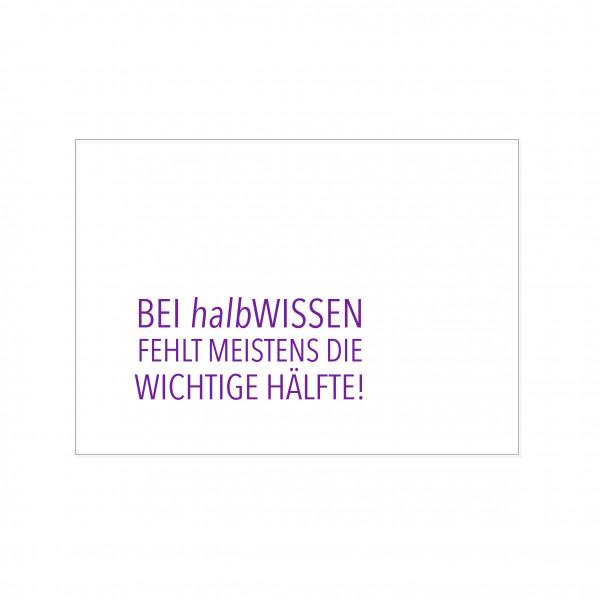 Postkarte quer, BEI halbWISSEN FEHLT MEISTENS DIE WICHTIGE HÄLFTE!
