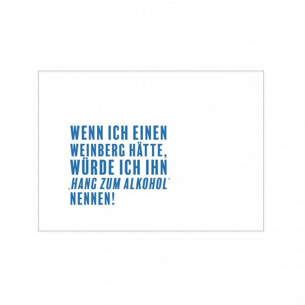 """Postkarte quer, WENN ICH EINEN WEINBERG HÄTTE, WÜRDE ICH IHN """"HANG ZUM ALKOHOL"""" NENNEN!"""