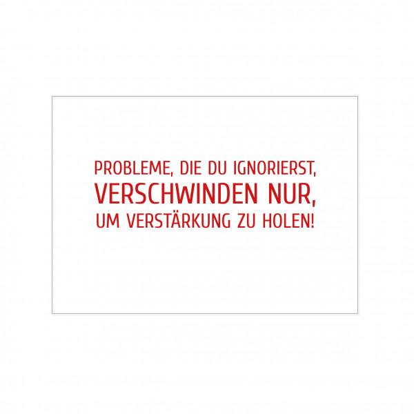 Postkarte quer, PROBLEME, DIE DU IGNORIERST, VERSCHWINDEN NUR, UM VERSTÄRKUNG ZU HOLEN!