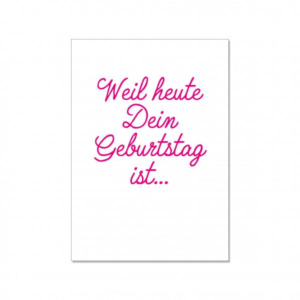 Postkarte hoch, WEIL HEUTE DEIN GEBURTSTAG IST, pink