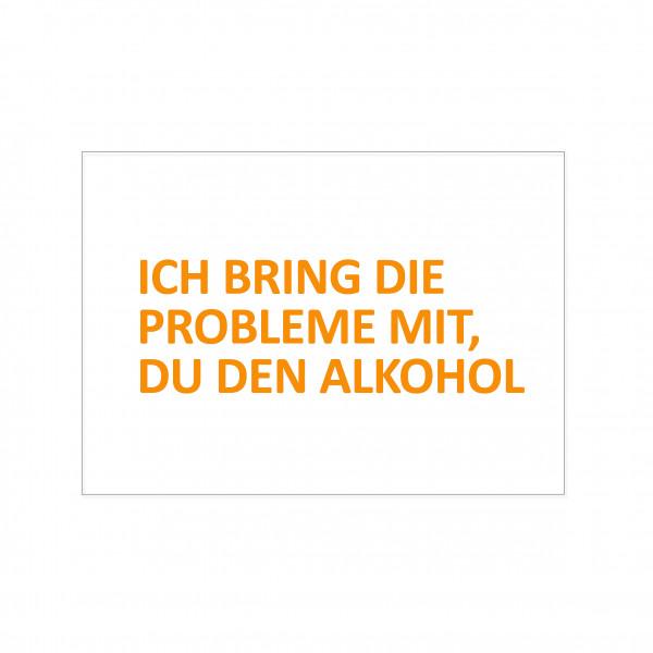 Postkarte quer, ICH BRING DIE PROBLEME MIT, DU DEN ALKOHOL