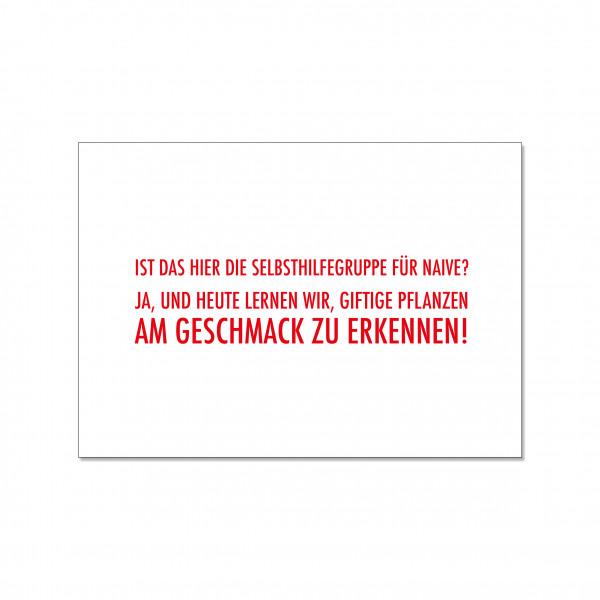 Postkarte quer, IST DAS HIER DIE SELBSTHILFEGRUPPE F‹R NAIVE? JA, UND HEUTE LERNEN WIR, GIFTIGE PFLA